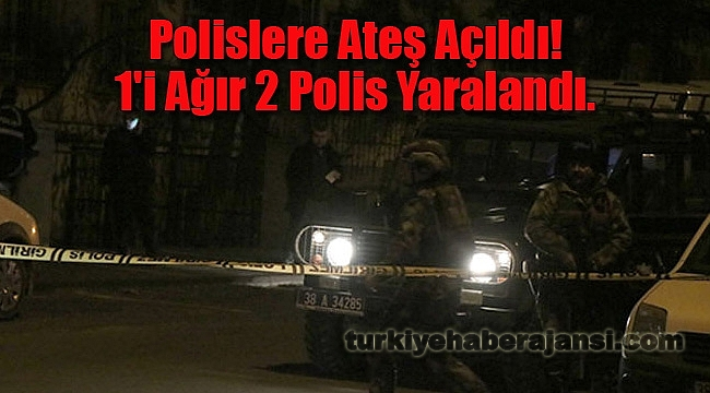 Polislere Ateş Açıldı! 1'i Ağır 2 Polis Yaralandı.