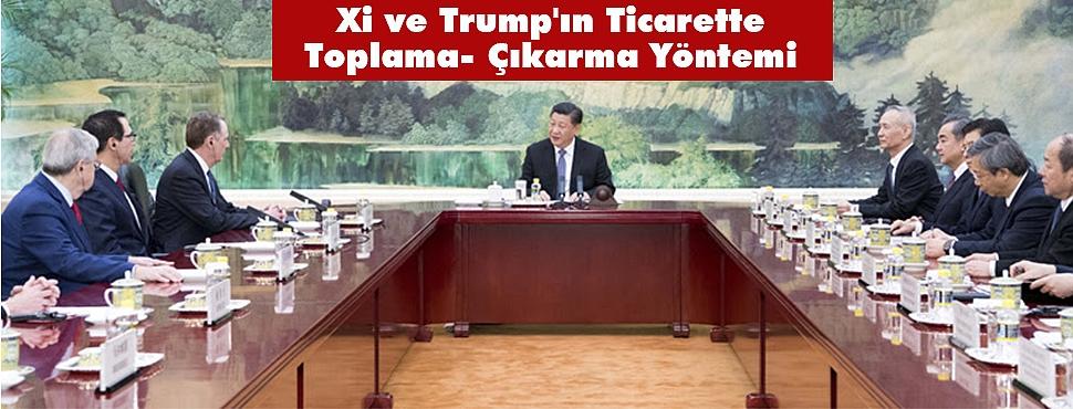 Xi ve Trump'ın Ticarette Toplama- Çıkarma Yöntemi