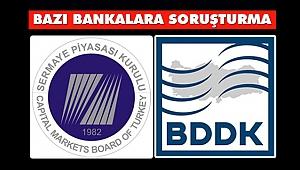 BDDK ve SPK'dan, Bazı Bankalara Soruşturma