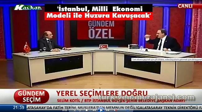 Selim Kotil, 'İstanbul MilliEkonomiModeli ile Huzura Kavuşacak'