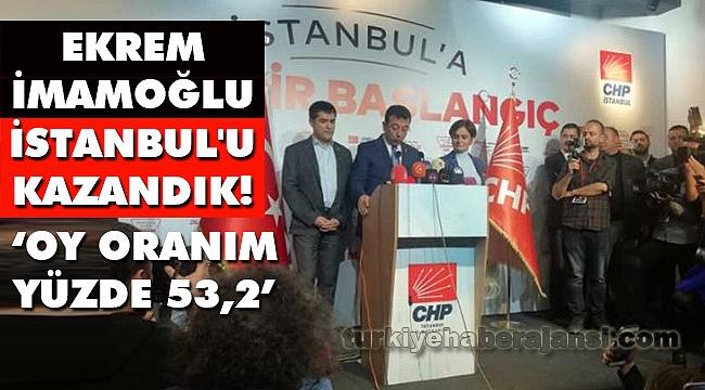 Ekrem İmamoğlu: İstanbul'u Kazandık!