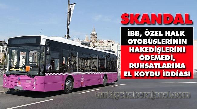 İBB'den Özel Halk Otobüsü Skandalı