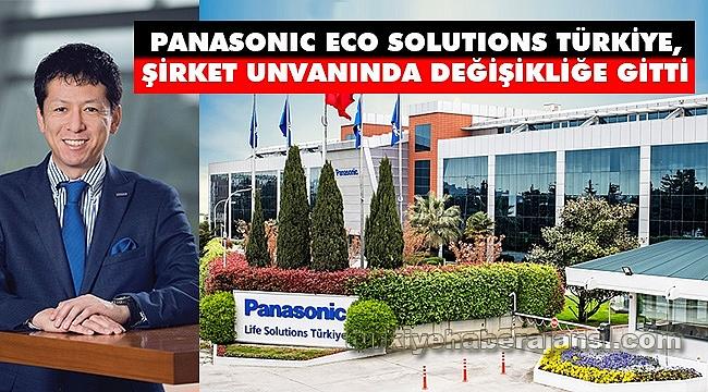 Panasonic Eco Solutions Türkiye, Şirket Unvanında Değişikliğe Gitti