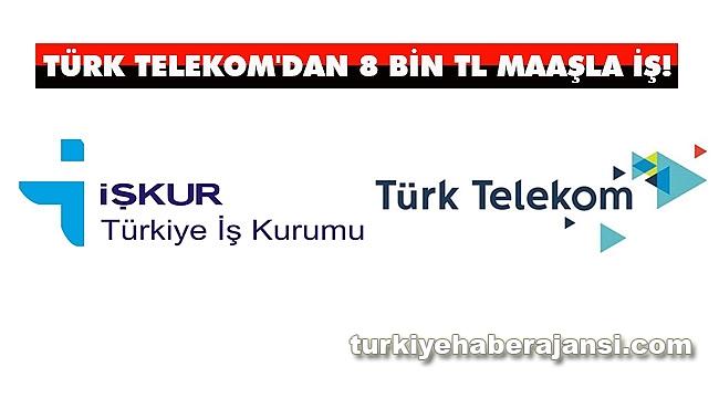 Türk Telekom'dan 8 Bin TL Maaşlı İŞ!