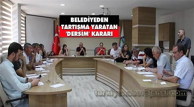 Belediyeden Tartışma Yaratan 'Dersim' Kararı