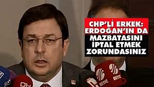CHP'li Erkek: Erdoğan'ın da Mazbatasını İptal Etmek Zorundasınız