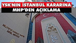 MHP Başkanlık Divanı'ndan YSK'nın İstanbul Kararına İlk Açıklama