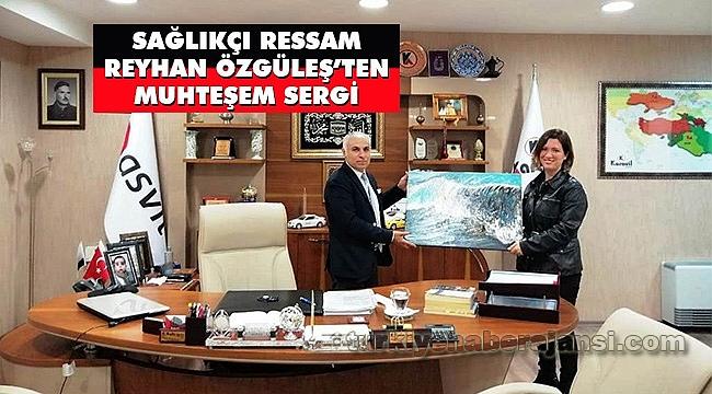 Sağlıkçı Ressam Reyhan Özgüleş'ten Muhteşem Sergi