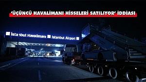 'Üçüncü Havalimanı Hisseleri Satılıyor' İddiası
