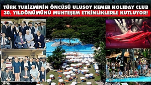 Ulusoy Kemer Holiday Club 30 Yaşında