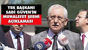 YSK Başkanı Sadi Güven'in Muhalefet Şerhi Açıklaması
