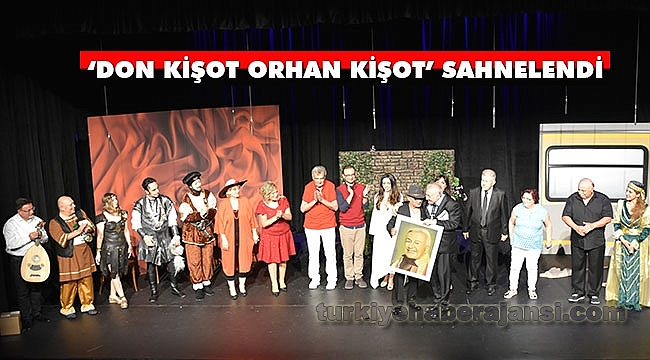 'Don Kişot Orhan Kişot' Yoğun Bir Katılımla Sahnelendi