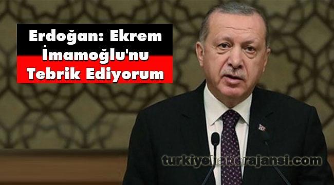 Erdoğan: Ekrem İmamoğlu'nu Tebrik Ediyorum