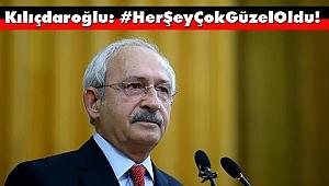 Kılıçdaroğlu: Her Şey Çok Güzel Oldu