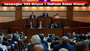 İmamoğlu: '980 Milyon 1 Haftada Buhar Olmuş!