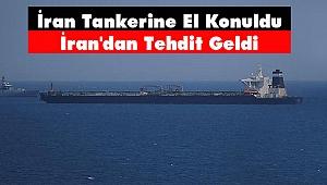 İran Tankerine El Konuldu İran'dan Tehdit Geldi