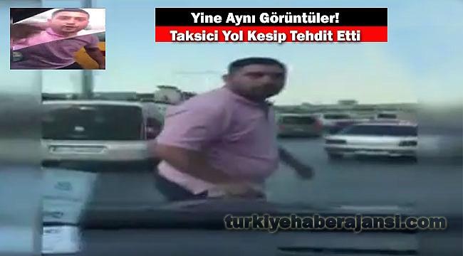 İstanbul'da Taksici Yol kesip Tehdit Etti