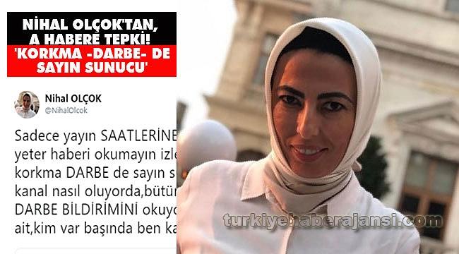 Nihal Olçok'tan, A Habere Tepki! 'Korkma -Darbe- de Sayın Sunucu'