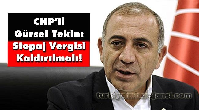 CHP'li Gürsel Tekin: Stopaj Vergisi Kaldırılmalı!