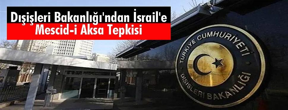 Dışişleri Bakanlığı'ndan İsrail'e Mescid-i Aksa Tepkisi