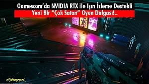 Gamescom'a NVIDIA RTX İle Işın İzleme Desteği
