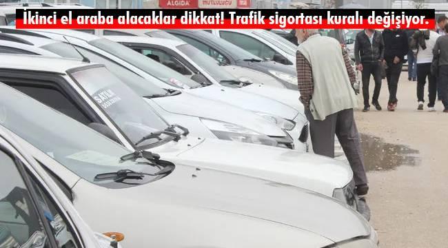 İkinci el araba alacaklar dikkat! Trafik sigortası kuralı değişiyor.
