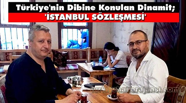 Türkiye'nin Dibine Konulan Dinamit; 'İstanbul Sözleşmesi'
