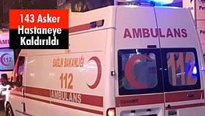 143 Asker Hastaneye Kaldırıldı