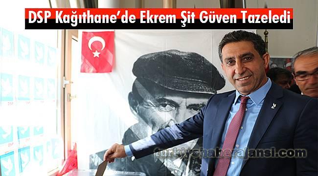 DSP Kağıthane'de Ekrem Şit Güven Tazeledi
