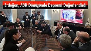 Erdoğan, ABD Dönüşünde Depremi Değerlendirdi