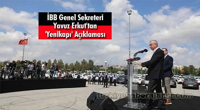 İBB Genel Sekreteri Yavuz Erkut'tan 'Yenikapı' Açıklaması
