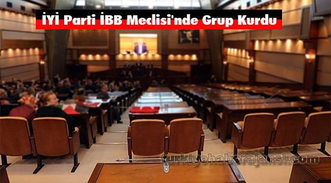 İYİ Parti İBB Meclisi'nde Grup Kurdu