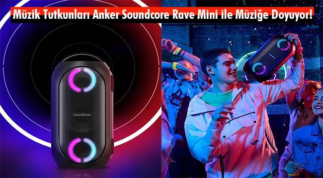 Müzik Tutkunları Anker Soundcore Rave Mini ile Müziğe Doyuyor