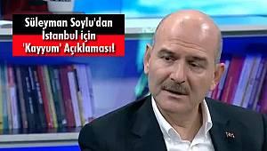 Süleyman Soylu'dan İstanbul için 'Kayyum' Açıklaması!