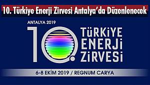 10. Türkiye Enerji Zirvesi Antalya'da Düzenlenecek