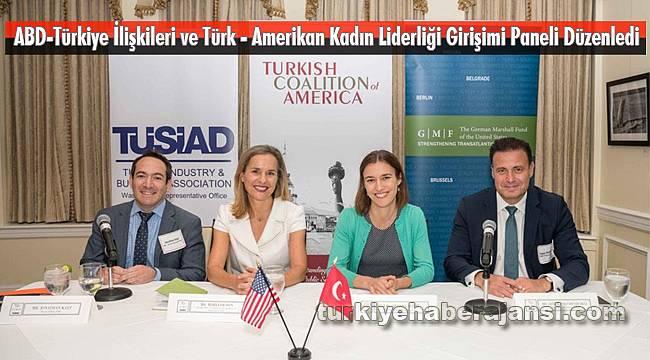 ABD-Türkiye İlişkileri ve Türk - Amerikan Kadın Liderliği Girişimi Paneli Düzenledi
