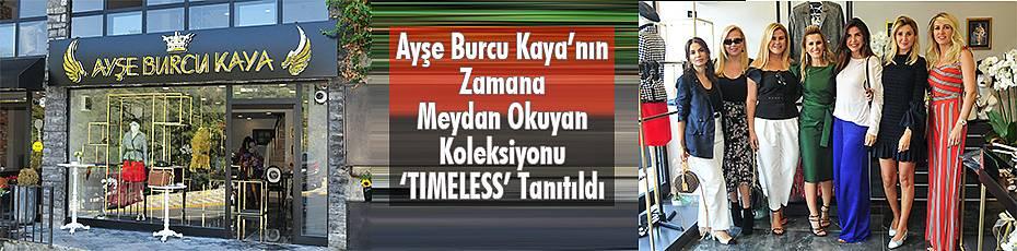 Ayşe Burcu Kaya'nın Zamana Meydan Okuyan Koleksiyonu 'TIMELESS' Tanıtıldı