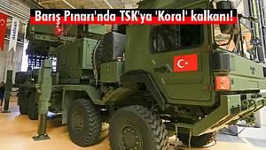 Barış Pınarı'nda TSK'ya 'Koral' kalkanı!