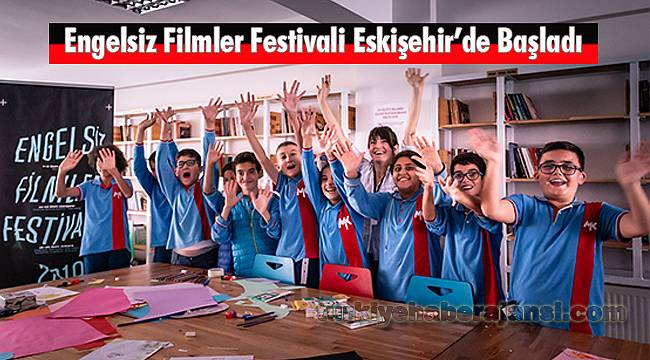 Engelsiz Filmler Festivali Eskişehir'de Başladı