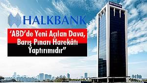 """Halkbank: 'Açılan Dava, Barış Pınarı Harekâtı Yaptırımıdır"""""""