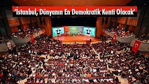 'İstanbul, Dünyanın En Demokratik Kenti Olacak'
