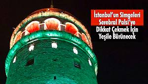 İstanbul'un Simgeleri Serebral Palsi'ye Dikkat Çekmek İçin Yeşile Bürünecek