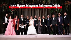 İş ve Siyaset Dünyasını Buluşturan Düğün