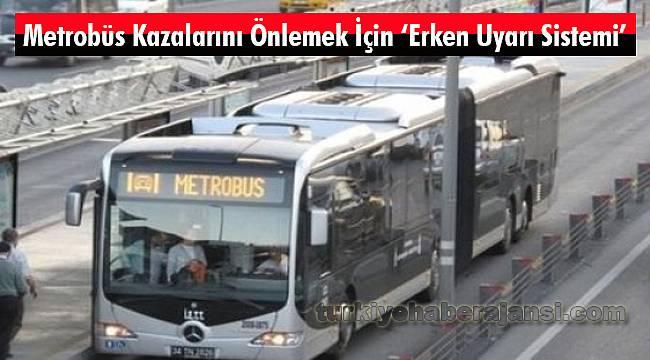 Metrobüs Kazalarını Önlemek İçin 'Erken Uyarı Sistemi'
