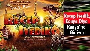 Recep İvedik, Konya Diye Kenya' ya Gidiyor