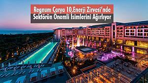 Regnum Carya 10.Enerji Zirvesi'nde Sektörün Önemli İsimlerini Ağırladı