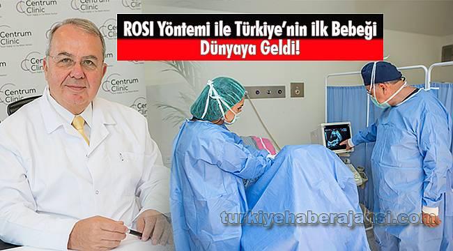 ROSI Yöntemi ile Türkiye'nin ilk Bebeği Dünyaya Geldi!