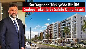 Sur Yapı'dan Türkiye'de Bir İlk! Sadece Taksitle Ev Sahibi Olma Fırsatı