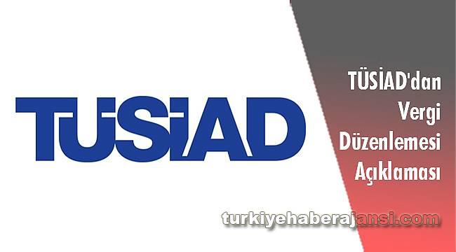 TÜSİAD'dan Vergi Düzenlemesi Açıklaması