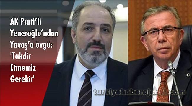 AK Parti'li Yeneroğlu'ndan Yavaş'a övgü: 'Takdir Etmemiz Gerekir'